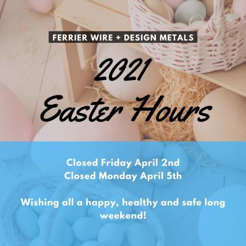 Ferrier Wire + Design Metals 2021 Easter Hours
